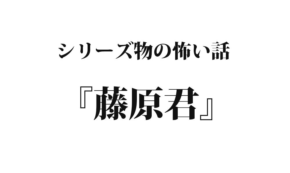 『藤原君』 洒落怖名作まとめ【シリーズ物】